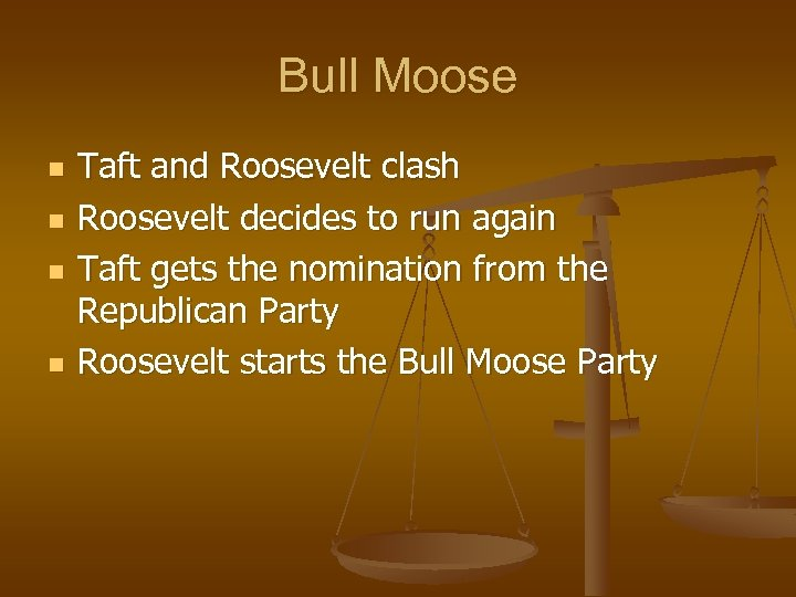 Bull Moose n n Taft and Roosevelt clash Roosevelt decides to run again Taft