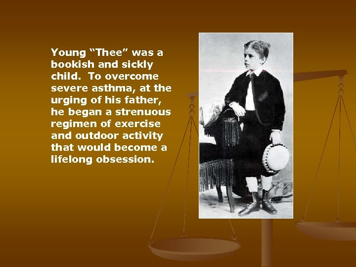 """Young """"Thee"""" was a bookish and sickly child. To overcome severe asthma, at the"""