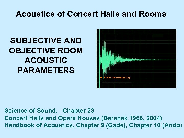 Acoustics of Concert Halls and Rooms SUBJECTIVE AND OBJECTIVE ROOM ACOUSTIC PARAMETERS Science of