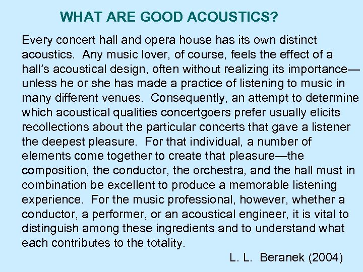 WHAT ARE GOOD ACOUSTICS? Every concert hall and opera house has its own distinct