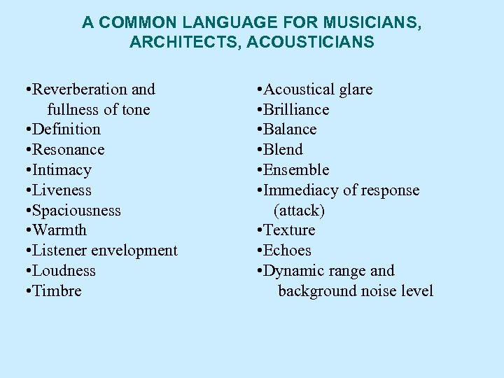 A COMMON LANGUAGE FOR MUSICIANS, ARCHITECTS, ACOUSTICIANS • Reverberation and fullness of tone •