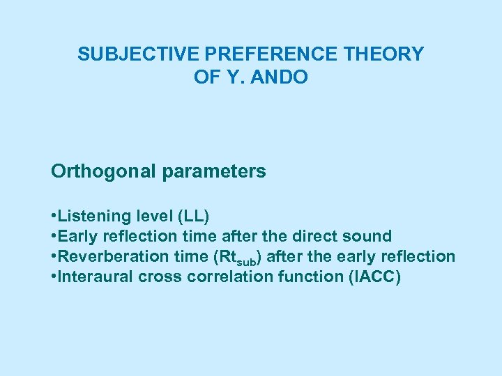 SUBJECTIVE PREFERENCE THEORY OF Y. ANDO Orthogonal parameters • Listening level (LL) • Early