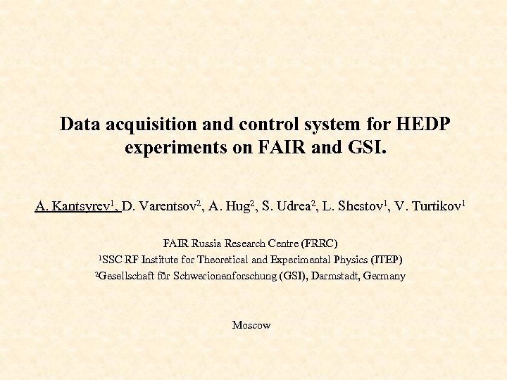Data acquisition and control system for HEDP experiments on FAIR and GSI. A. Kantsyrev