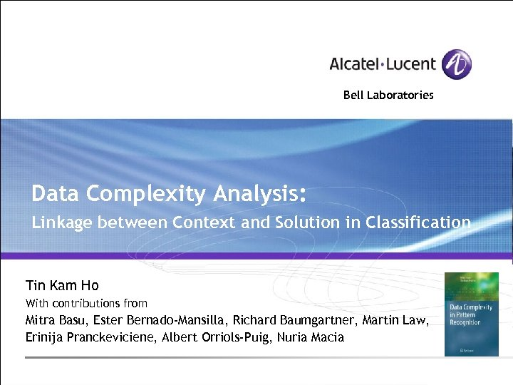 Bell Laboratories Data Complexity Analysis: Linkage between Context and Solution in Classification Tin Kam