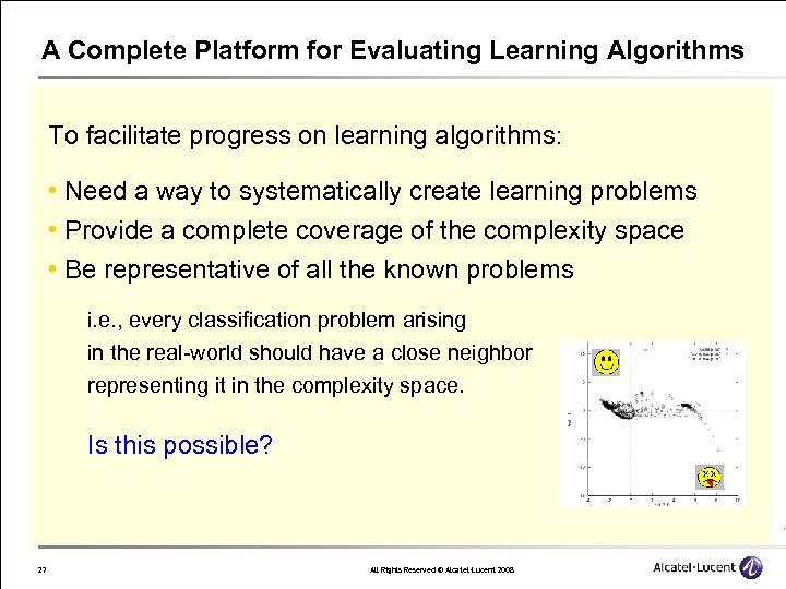 A Complete Platform for Evaluating Learning Algorithms To facilitate progress on learning algorithms: •