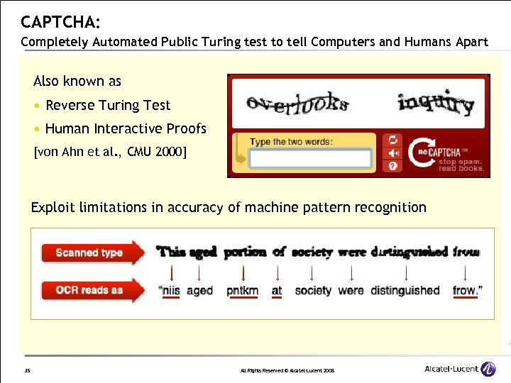 CAPTCHA: Completely Automated Public Turing test to tell Computers and Humans Apart Also known