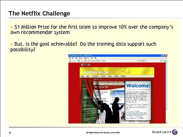 The Netflix Challenge • $1 Million Prize for the first team to improve 10%