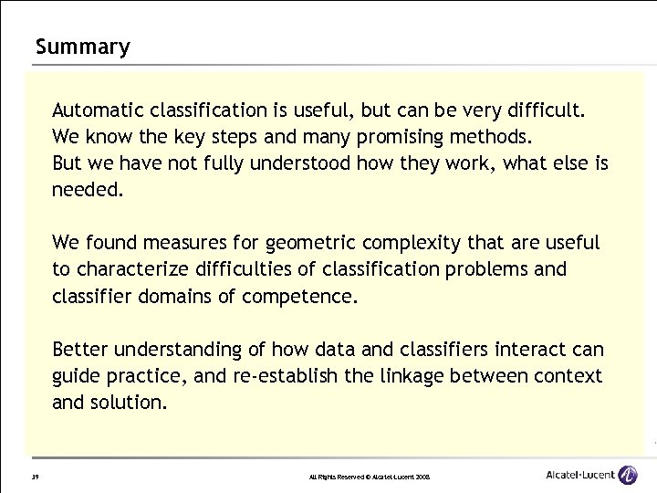 Summary Automatic classification is useful, but can be very difficult. We know the key