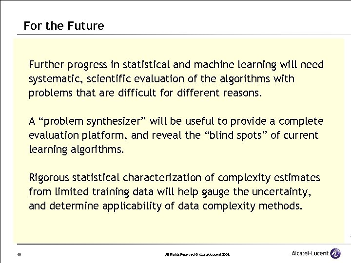 For the Future Further progress in statistical and machine learning will need systematic, scientific