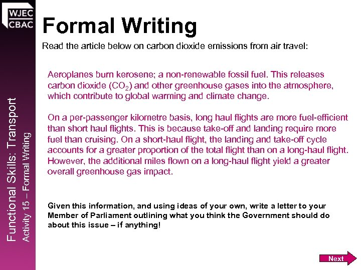 Formal Writing Aeroplanes burn kerosene; a non-renewable fossil fuel. This releases carbon dioxide (CO