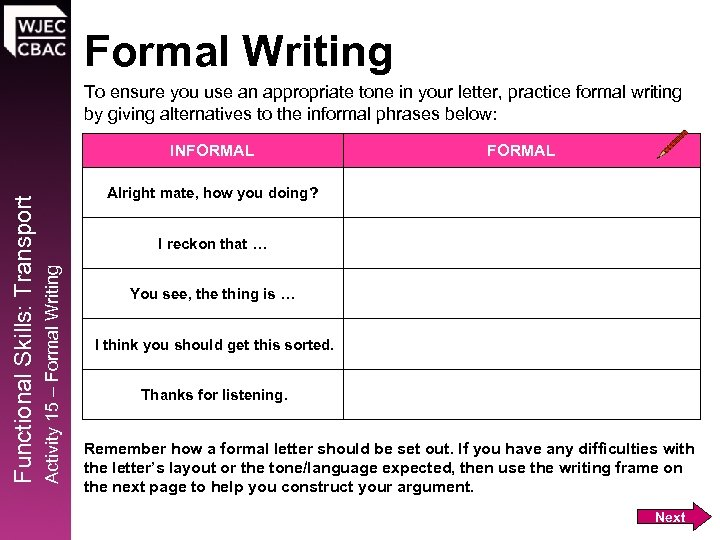 Formal Writing To ensure you use an appropriate tone in your letter, practice formal