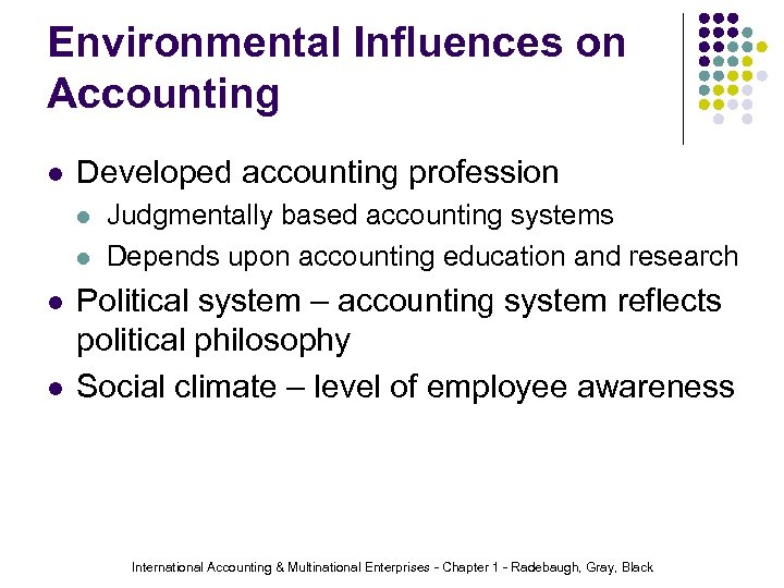 Environmental Influences on Accounting l Developed accounting profession l l Judgmentally based accounting systems