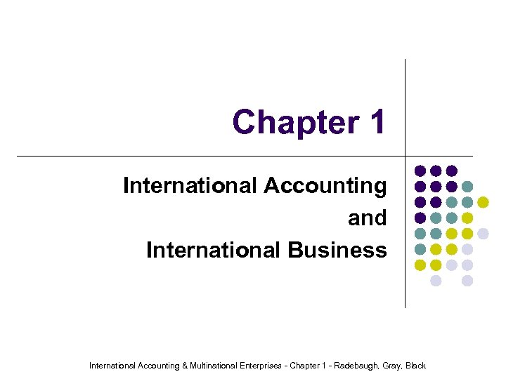 Chapter 1 International Accounting and International Business International Accounting & Multinational Enterprises - Chapter