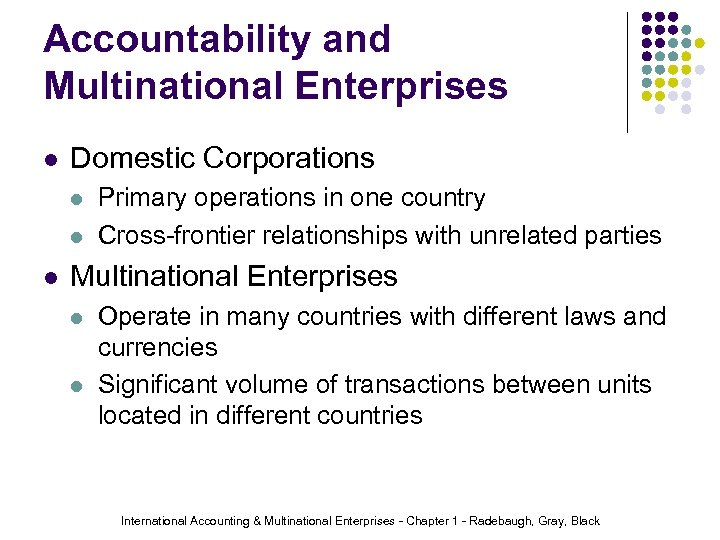 Accountability and Multinational Enterprises l Domestic Corporations l l l Primary operations in one