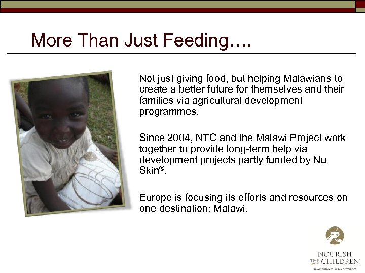 More Than Just Feeding…. o Not just giving food, but helping Malawians to create