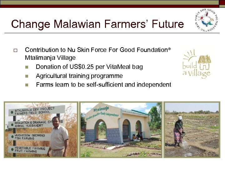 Change Malawian Farmers' Future o Contribution to Nu Skin Force For Good Foundation® Mtalimanja