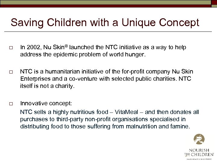 Saving Children with a Unique Concept o In 2002, Nu Skin® launched the NTC