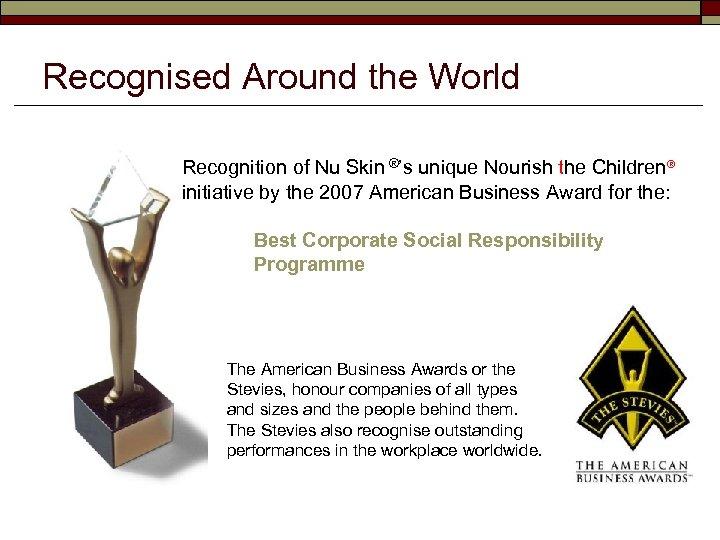 Recognised Around the World Recognition of Nu Skin ®'s unique Nourish the Children® initiative
