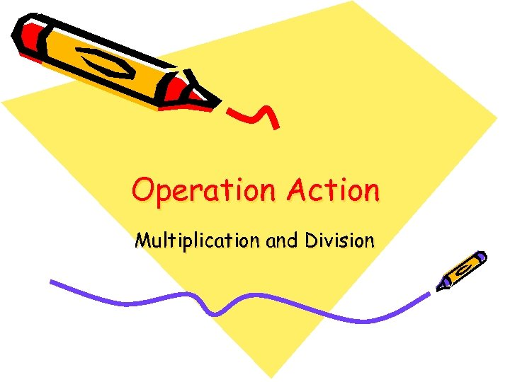 Operation Action Multiplication and Division