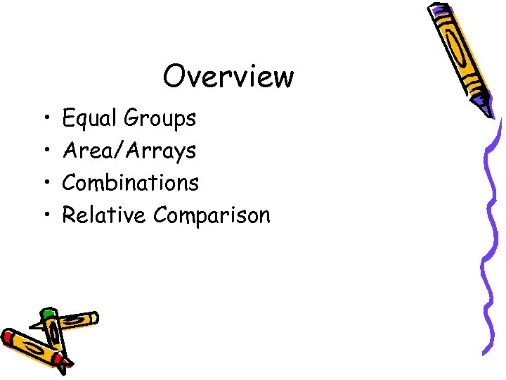 Overview • • Equal Groups Area/Arrays Combinations Relative Comparison