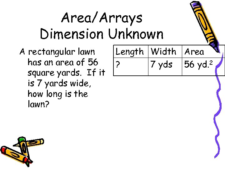 Area/Arrays Dimension Unknown A rectangular lawn has an area of 56 square yards. If