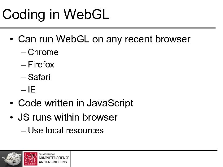 Coding in Web. GL • Can run Web. GL on any recent browser –