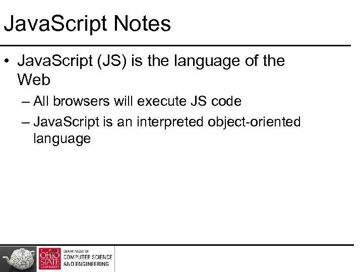 Java. Script Notes • Java. Script (JS) is the language of the Web –