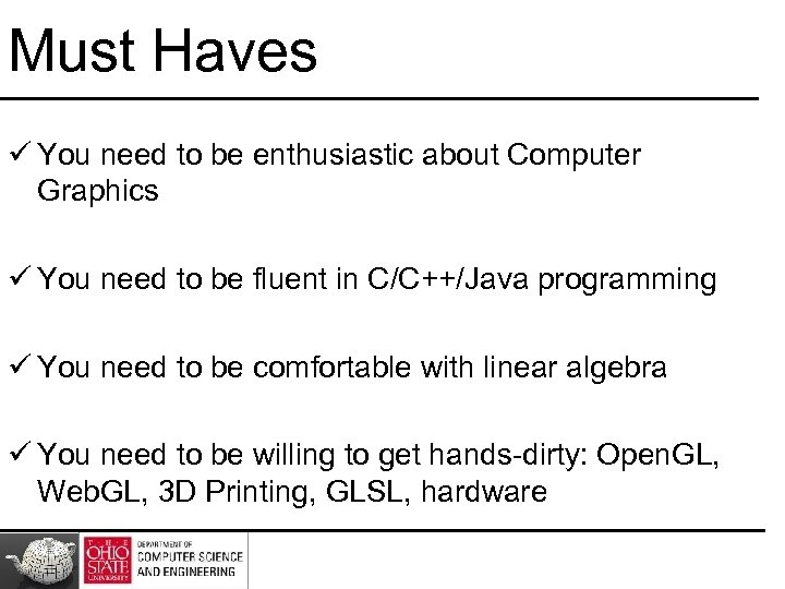 Must Haves ü You need to be enthusiastic about Computer Graphics ü You need