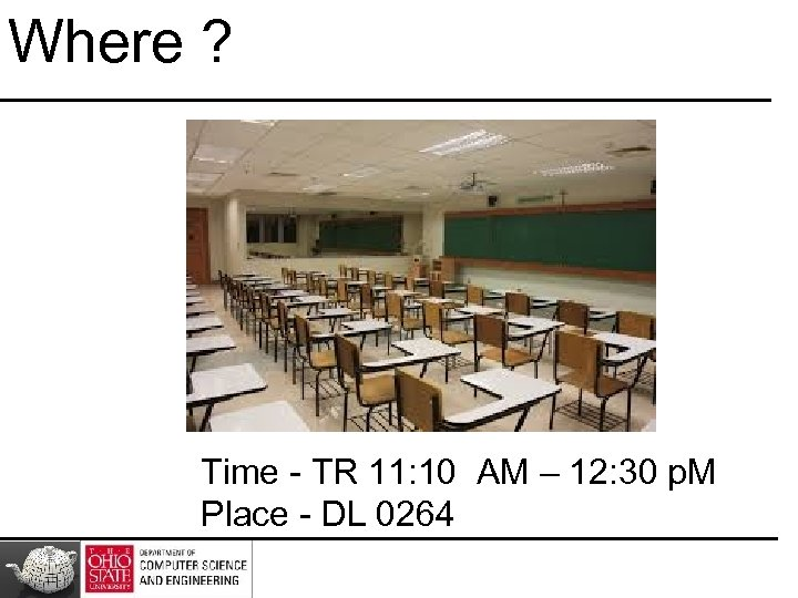 Where ? Time - TR 11: 10 AM – 12: 30 p. M Place