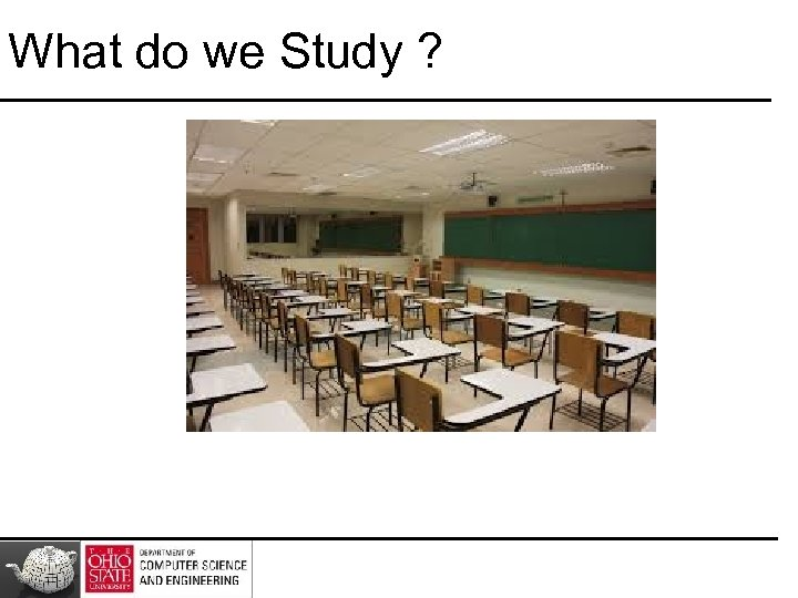 What do we Study ?