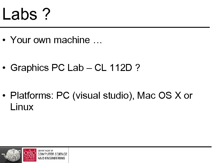 Labs ? • Your own machine … • Graphics PC Lab – CL 112