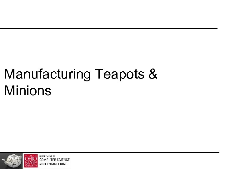 Manufacturing Teapots & Minions
