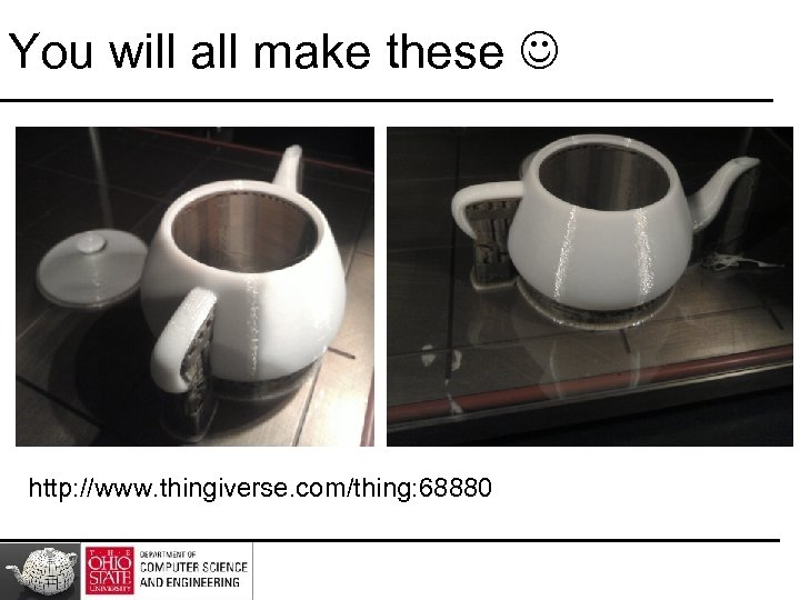 You will all make these http: //www. thingiverse. com/thing: 68880
