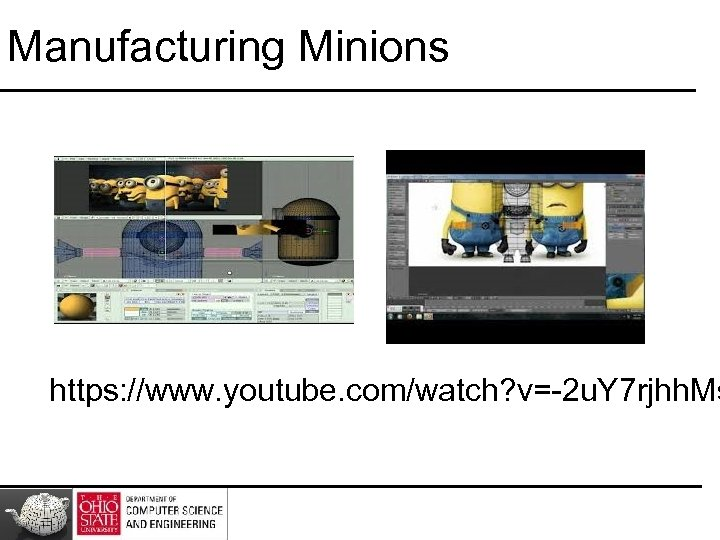 Manufacturing Minions https: //www. youtube. com/watch? v=-2 u. Y 7 rjhh. Ms