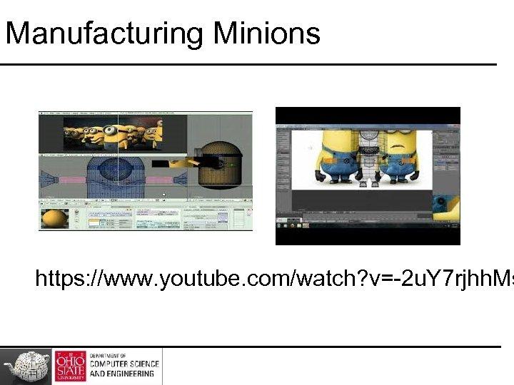 Manufacturing Minions https: //www. youtube. com/watch? v=-2 u. Y 7 rjhh. Ms