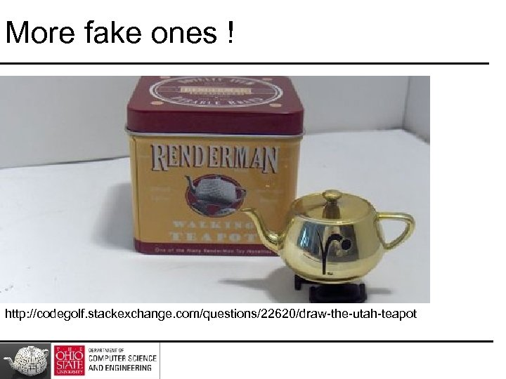More fake ones ! http: //codegolf. stackexchange. com/questions/22620/draw-the-utah-teapot
