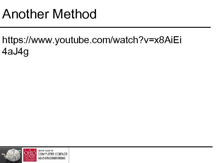 Another Method https: //www. youtube. com/watch? v=x 8 Ai. Ei 4 a. J 4