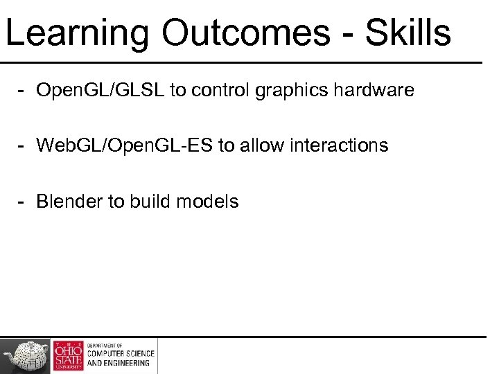 Learning Outcomes - Skills - Open. GL/GLSL to control graphics hardware - Web. GL/Open.
