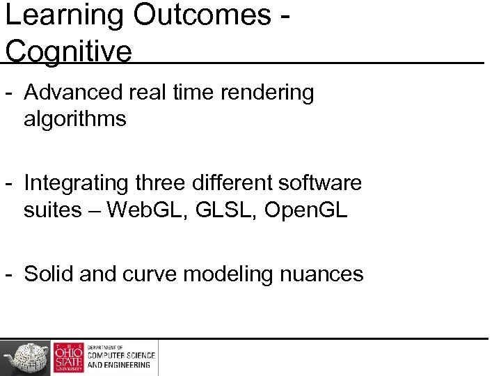 Learning Outcomes Cognitive - Advanced real time rendering algorithms - Integrating three different software