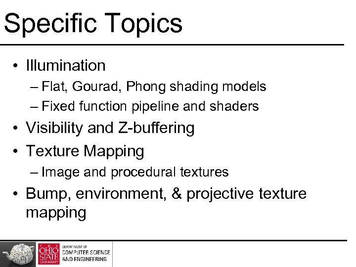 Specific Topics • Illumination – Flat, Gourad, Phong shading models – Fixed function pipeline