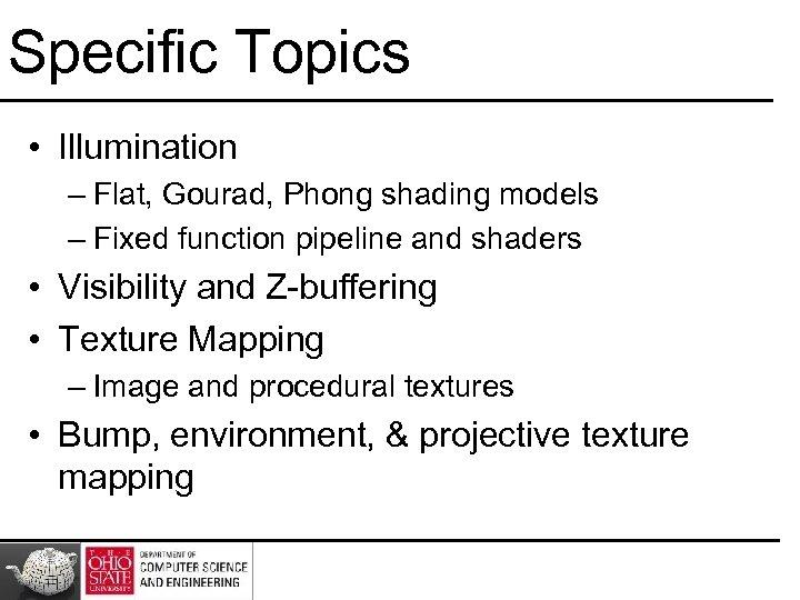 Specific Topics • Illumination – Flat, Gourad, Phong shading models – Fixed function pipeline