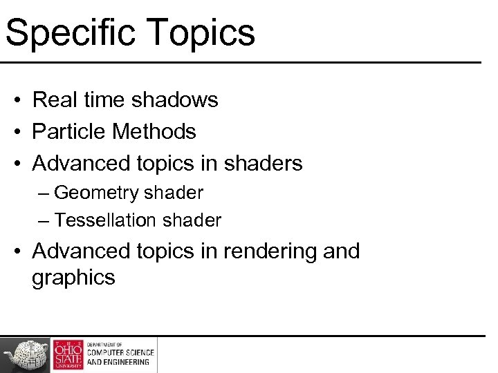 Specific Topics • Real time shadows • Particle Methods • Advanced topics in shaders
