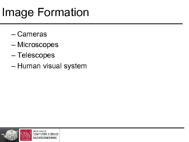 Image Formation – Cameras – Microscopes – Telescopes – Human visual system 73