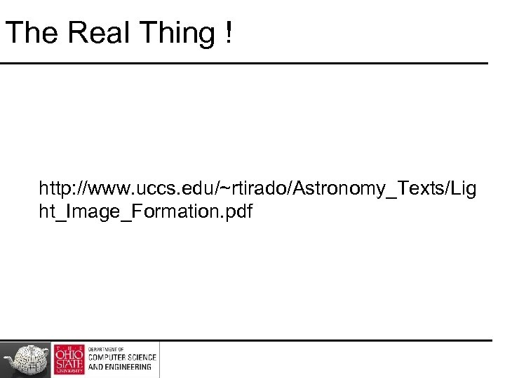 The Real Thing ! http: //www. uccs. edu/~rtirado/Astronomy_Texts/Lig ht_Image_Formation. pdf