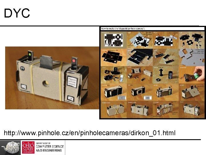 DYC http: //www. pinhole. cz/en/pinholecameras/dirkon_01. html