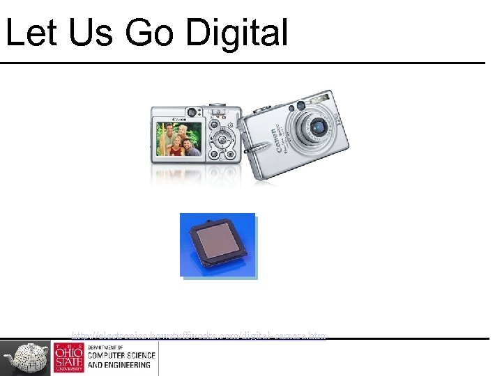 Let Us Go Digital http: //electronics. howstuffworks. com/digital-camera. htm