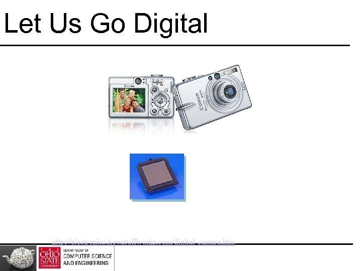 Let Us Go Digital http: //electronics. howstuffworks. com/digital-camera. htm
