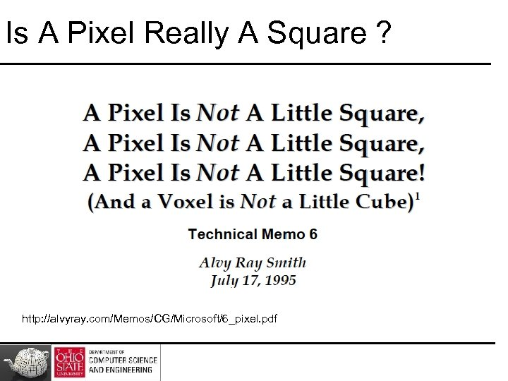 Is A Pixel Really A Square ? http: //alvyray. com/Memos/CG/Microsoft/6_pixel. pdf