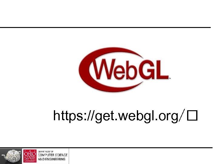 https: //get. webgl. org/