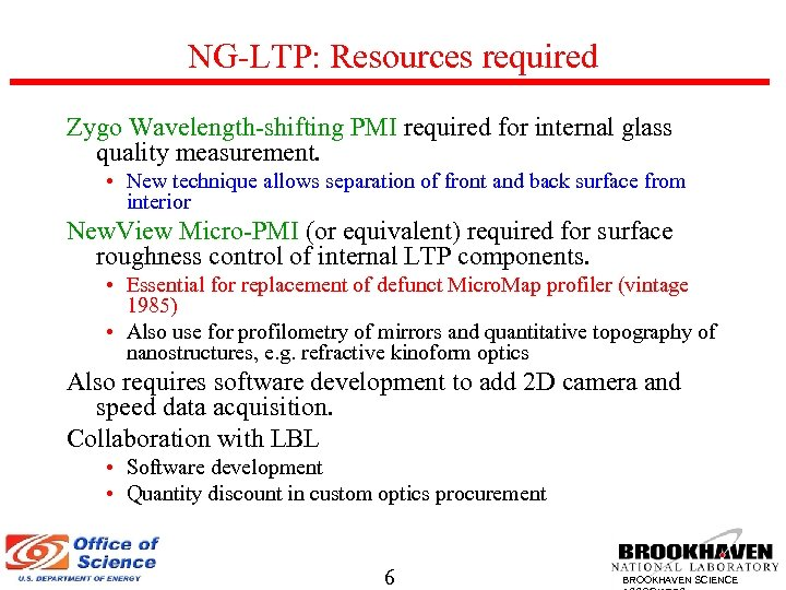 NG-LTP: Resources required Zygo Wavelength-shifting PMI required for internal glass quality measurement. • New